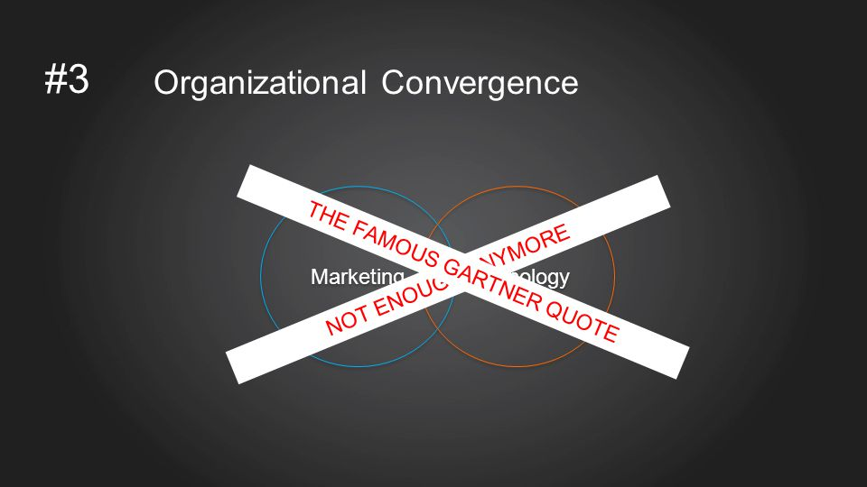 #3 Organizational Convergence Marketing Technology NOT ENOUGH ANYMORE THE FAMOUS GARTNER QUOTE