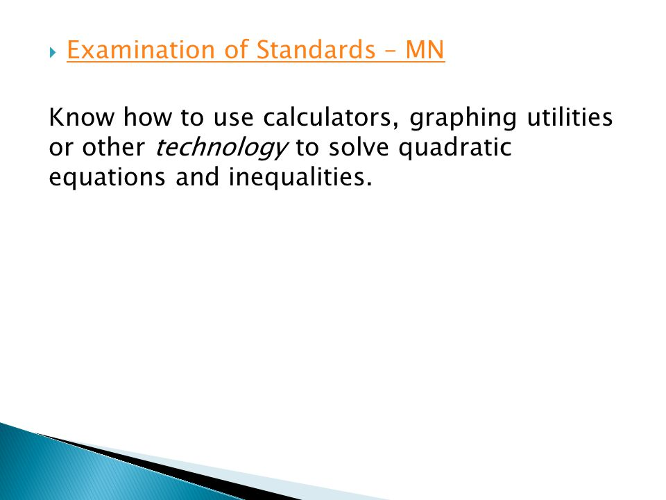 Examination of Standards – MN Know how to use calculators, graphing utilities or other technology to solve quadratic equations and inequalities.