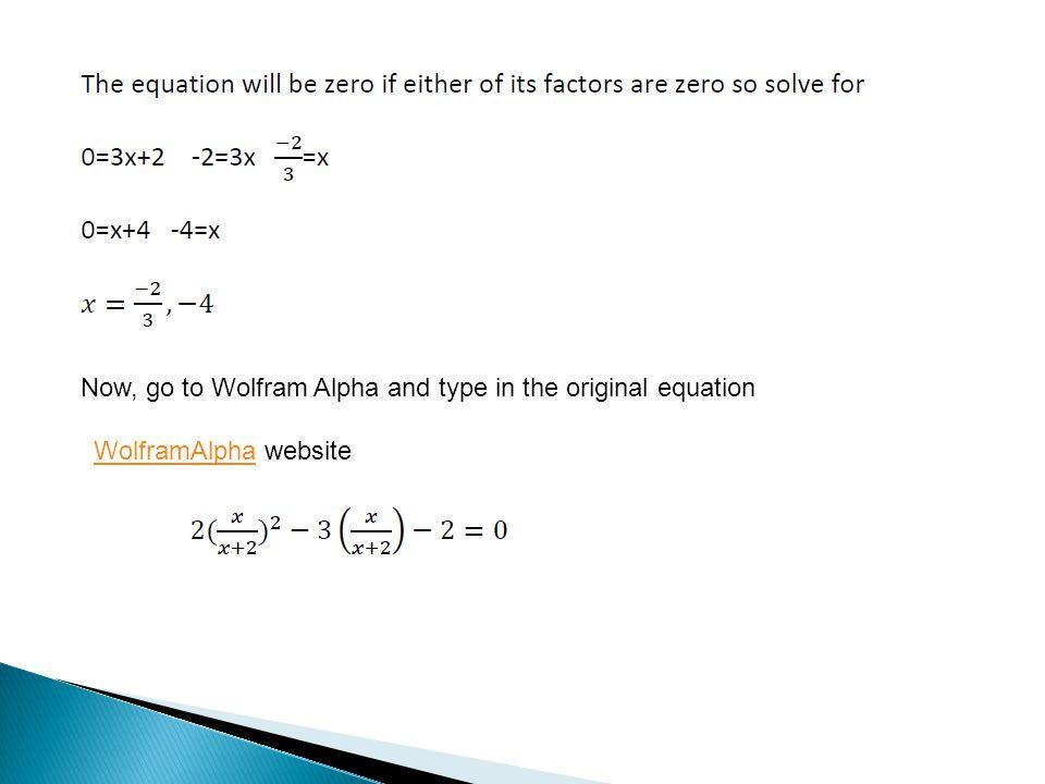 Now, go to Wolfram Alpha and type in the original equation WolframAlphaWolframAlpha website