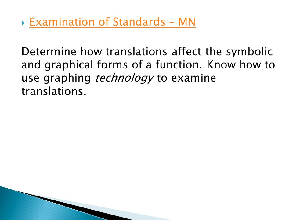 Examination of Standards – MN Sketch graphs of linear, quadratic and exponential functions, and translate between graphs, tables and symbolic representations.