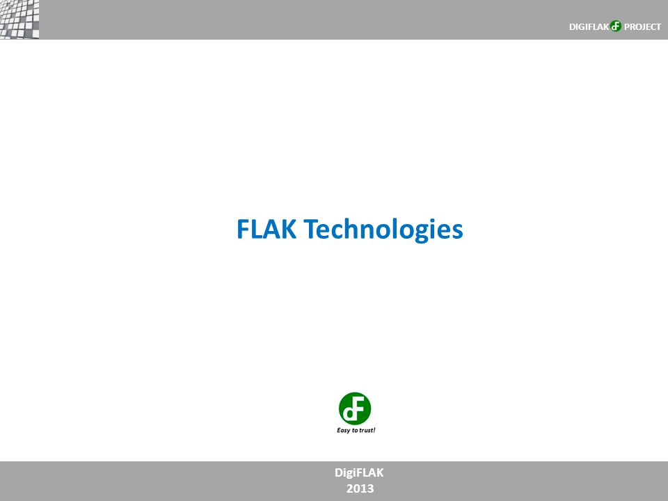 DigiFLAK 2013 CONTENTS DIGIFLAK PROJECT 1.SeOS – SecuritOSSeOS – SecuritOS 2.FLiC – FLAK LicenseeFLiC – FLAK Licensee 3.LogMELogME 4.FLAKmobileFLAKmobile 5.FLAKstreamFLAKstream 6.FLAKnetFLAKnet …build total digital safety zone …care for your values …login with NO passwords …be protected everywhere …prevent viruses and malware …connect to each other HOW TO…