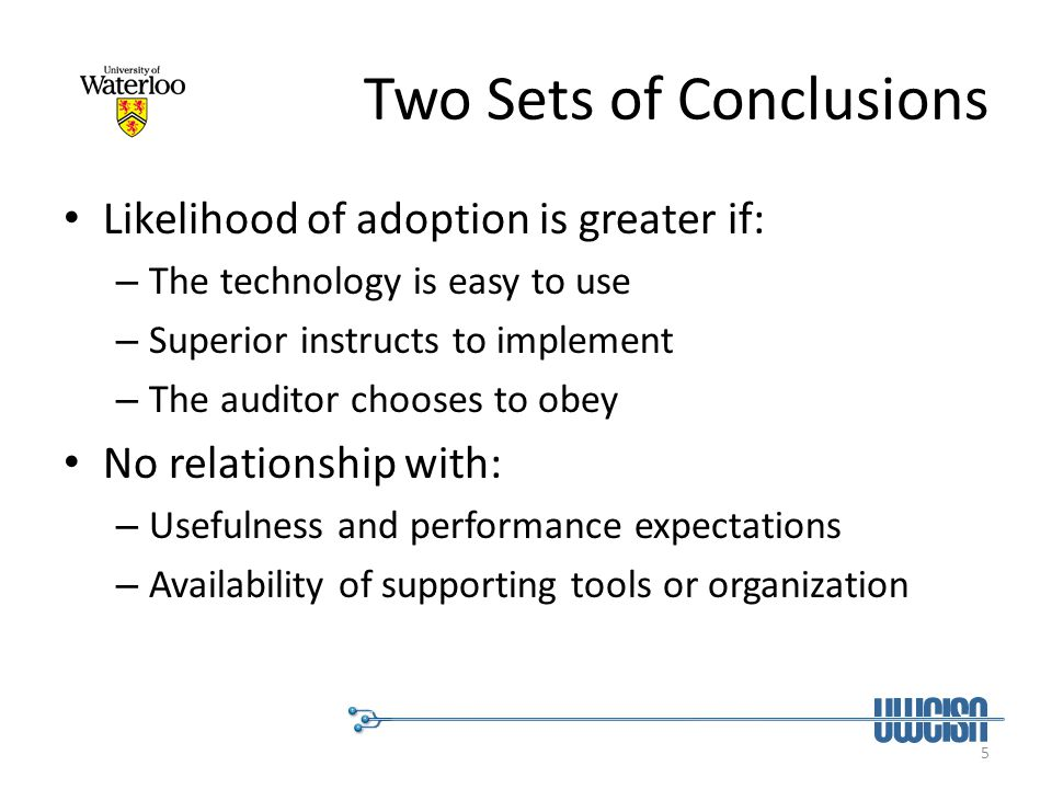5 Two Sets of Conclusions Likelihood of adoption is greater if: – The technology is easy to use – Superior instructs to implement – The auditor choose