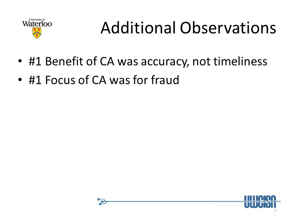7 Additional Observations #1 Benefit of CA was accuracy, not timeliness #1 Focus of CA was for fraud