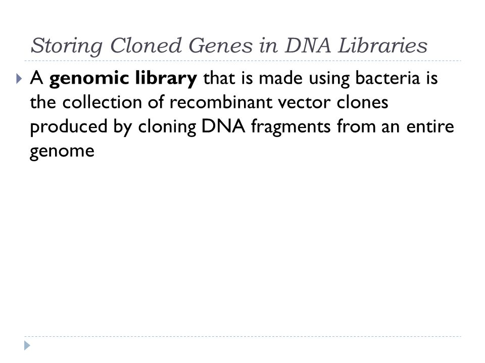 Storing Cloned Genes in DNA Libraries A genomic library that is made using bacteria is the collection of recombinant vector clones produced by cloning