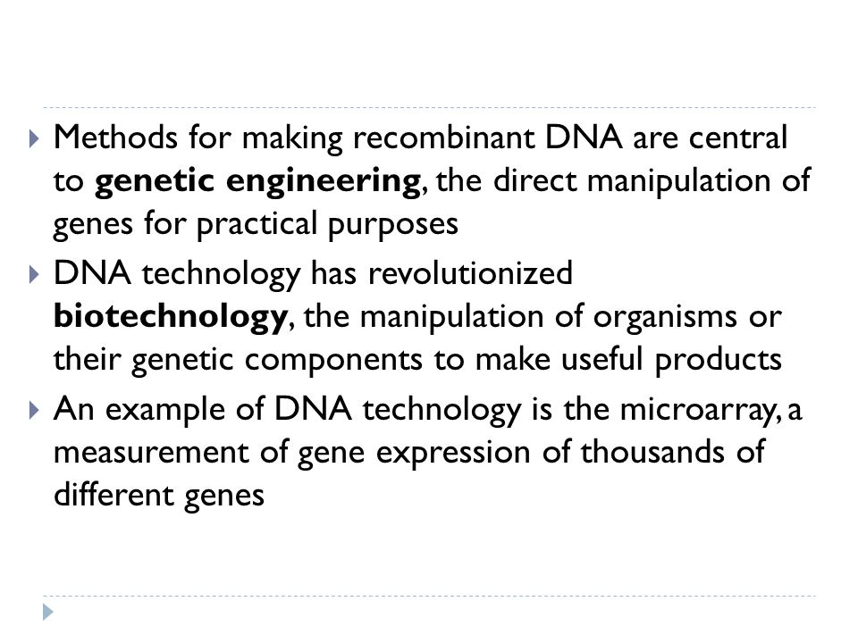 Methods for making recombinant DNA are central to genetic engineering, the direct manipulation of genes for practical purposes DNA technology has revo