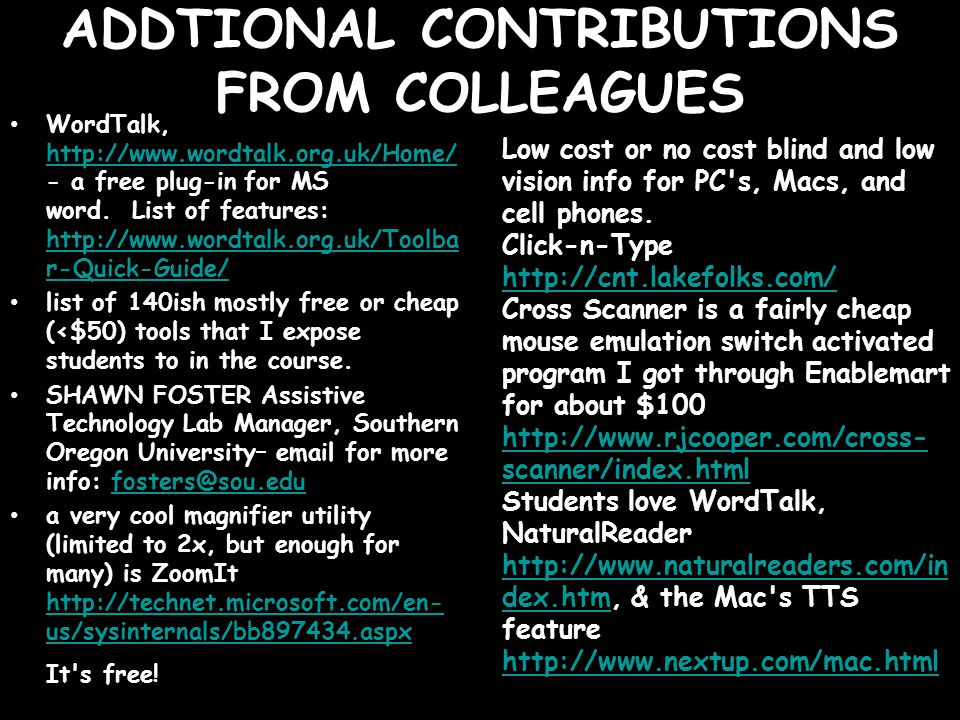 ADDTIONAL CONTRIBUTIONS FROM COLLEAGUES WordTalk, http://www.wordtalk.org.uk/Home/ - a free plug-in for MS word.