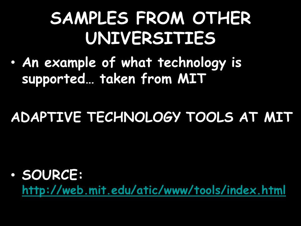 SAMPLES FROM OTHER UNIVERSITIES An example of what technology is supported… taken from MIT ADAPTIVE TECHNOLOGY TOOLS AT MIT SOURCE: http://web.mit.edu/atic/www/tools/index.html http://web.mit.edu/atic/www/tools/index.html