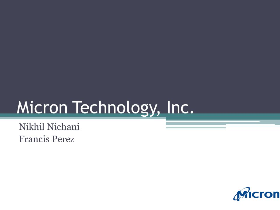 Micron Technology, Inc. Nikhil Nichani Francis Perez