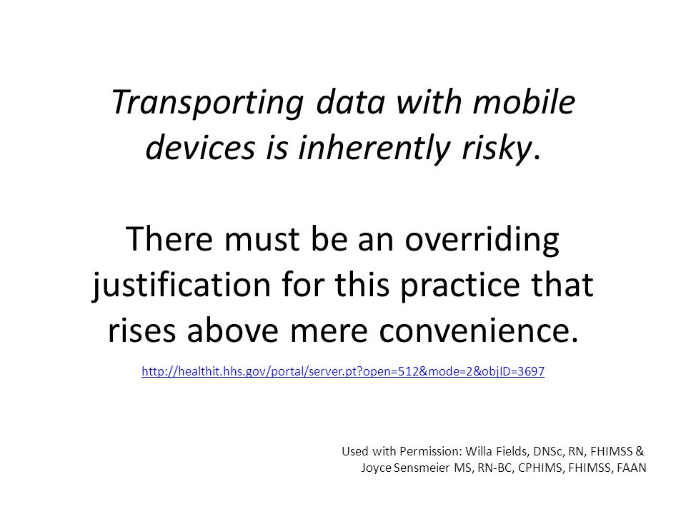 Transporting data with mobile devices is inherently risky. There must be an overriding justification for this practice that rises above mere convenien
