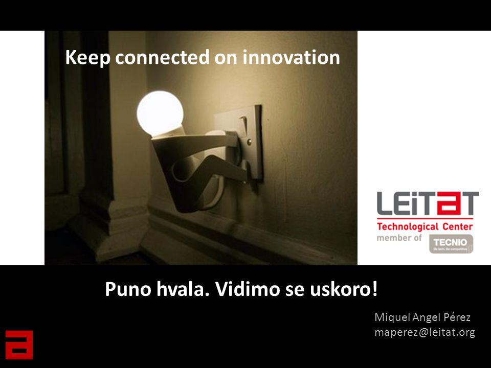 Puno hvala. Vidimo se uskoro! Miquel Angel Pérez maperez@leitat.org Keep connected on innovation