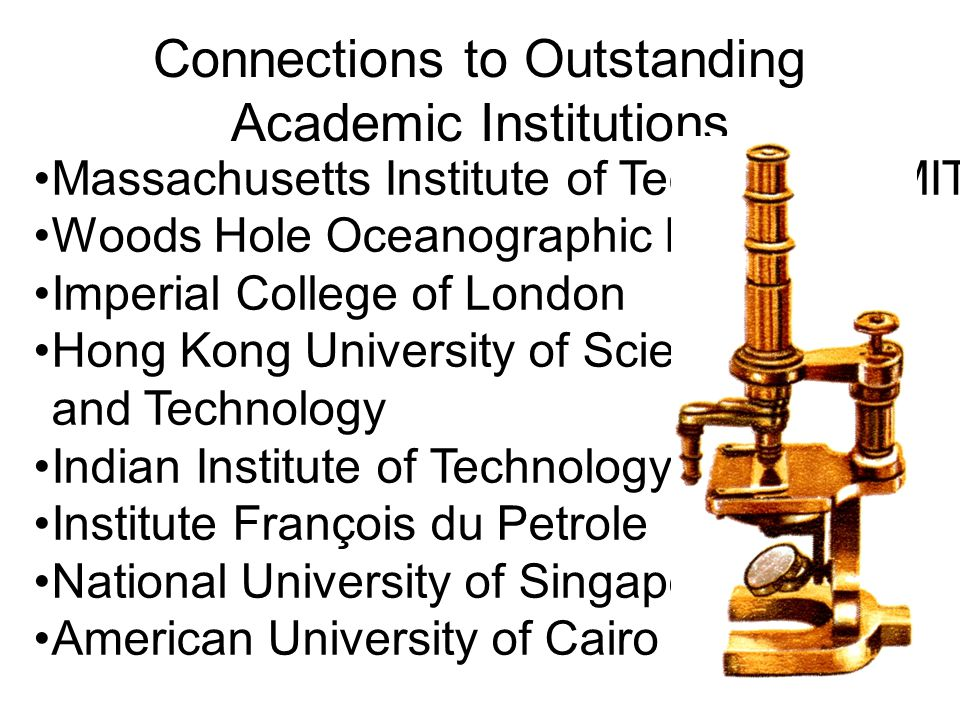 Connections to Outstanding Academic Institutions Massachusetts Institute of Technology (MIT) Woods Hole Oceanographic Institute Imperial College of Lo