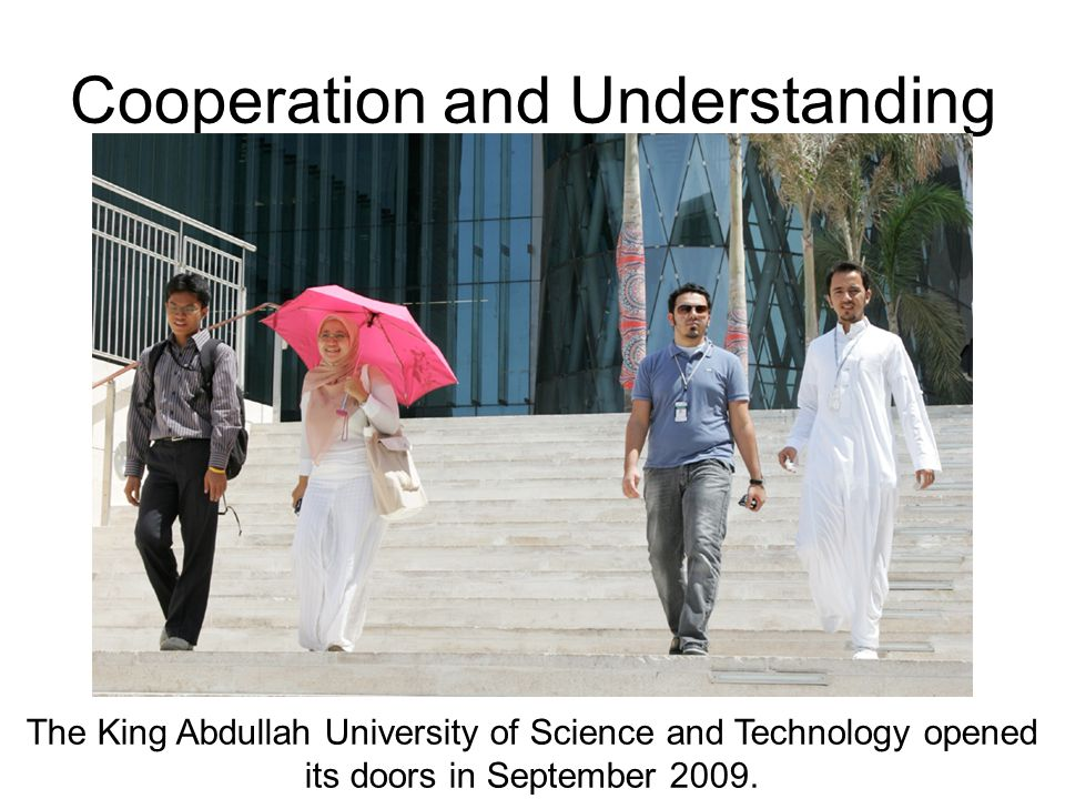 Cooperation and Understanding The King Abdullah University of Science and Technology opened its doors in September 2009. Photo by Saudi Aramco