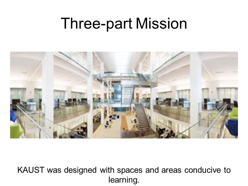 Three-part Mission KAUST was designed with spaces and areas conducive to learning.