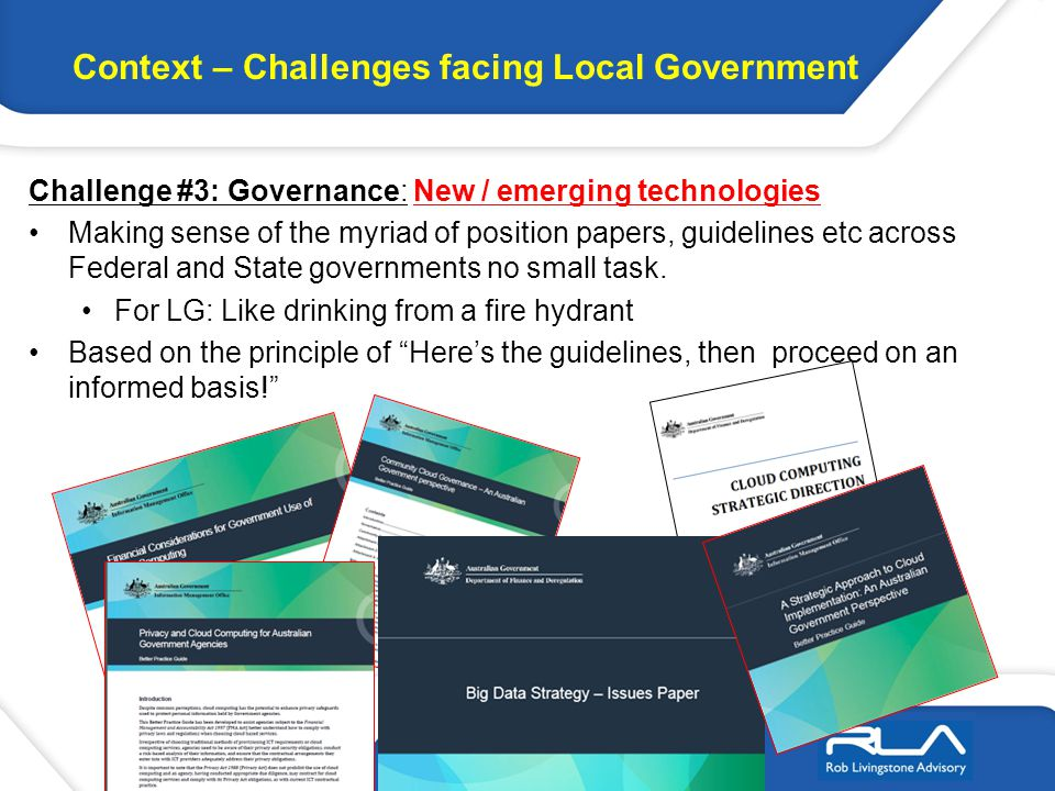 Challenge #3: Governance: New / emerging technologies Making sense of the myriad of position papers, guidelines etc across Federal and State governmen