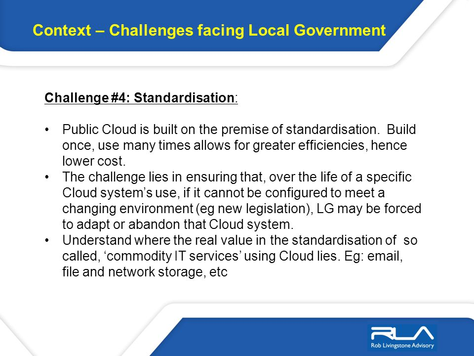 Challenge #4: Standardisation: Public Cloud is built on the premise of standardisation. Build once, use many times allows for greater efficiencies, he