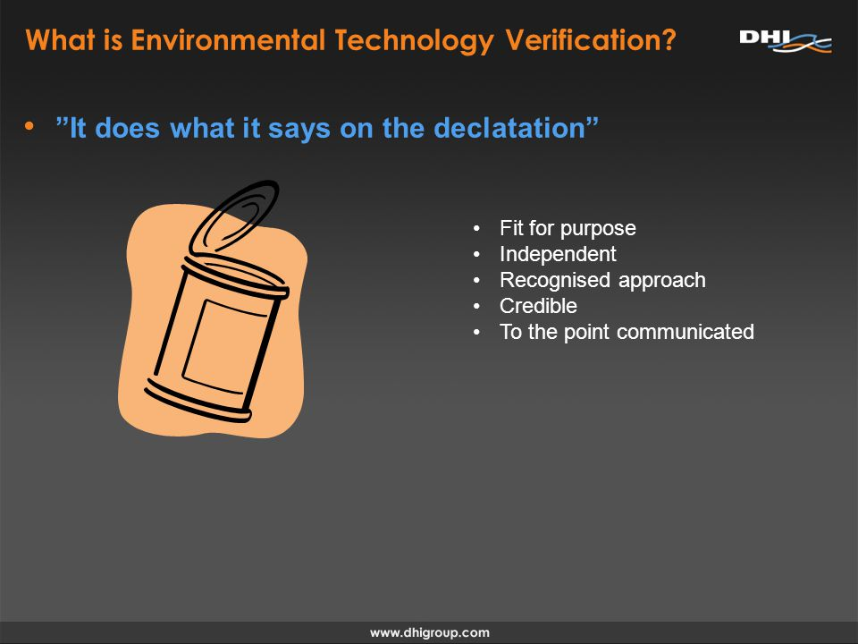 ETV process The ETV process consist of the following steps: –Contact and contract –Planning (verification protocol and test plan) –Testing – if required –Assessment and verification (test and verification reports) –Publication (Statement of Verification