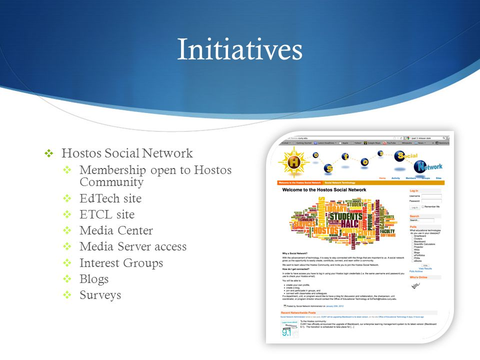 Initiatives Hostos Social Network Membership open to Hostos Community EdTech site ETCL site Media Center Media Server access Interest Groups Blogs Surveys