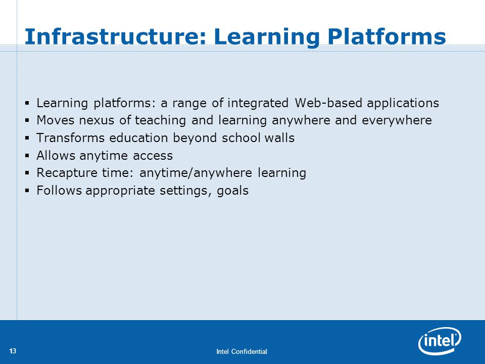Intel Confidential 13 Infrastructure: Learning Platforms Learning platforms: a range of integrated Web-based applications Moves nexus of teaching and