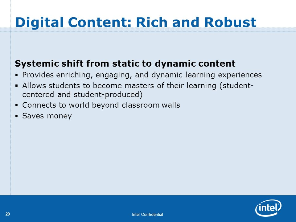 Intel Confidential 20 Digital Content: Rich and Robust Systemic shift from static to dynamic content Provides enriching, engaging, and dynamic learnin