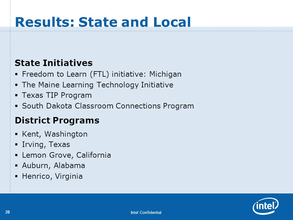 Intel Confidential 28 Results: State and Local State Initiatives Freedom to Learn (FTL) initiative: Michigan The Maine Learning Technology Initiative