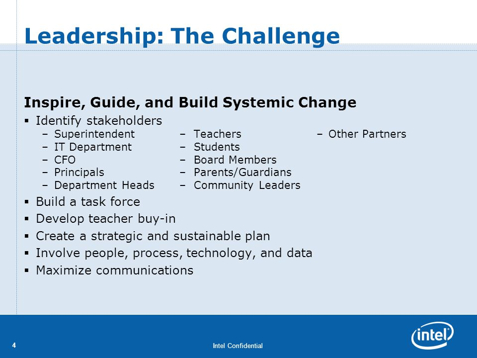 Intel Confidential 44 Leadership: The Challenge Inspire, Guide, and Build Systemic Change Identify stakeholders –Superintendent–Teachers – Other Partn