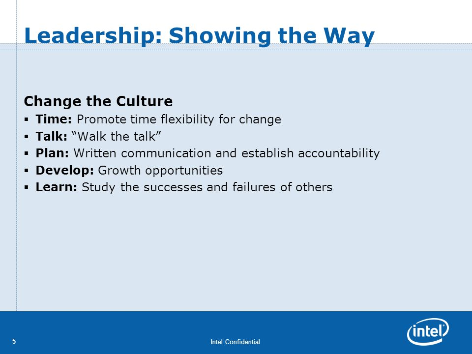 Intel Confidential 55 Leadership: Showing the Way Change the Culture Time: Promote time flexibility for change Talk: Walk the talk Plan: Written commu