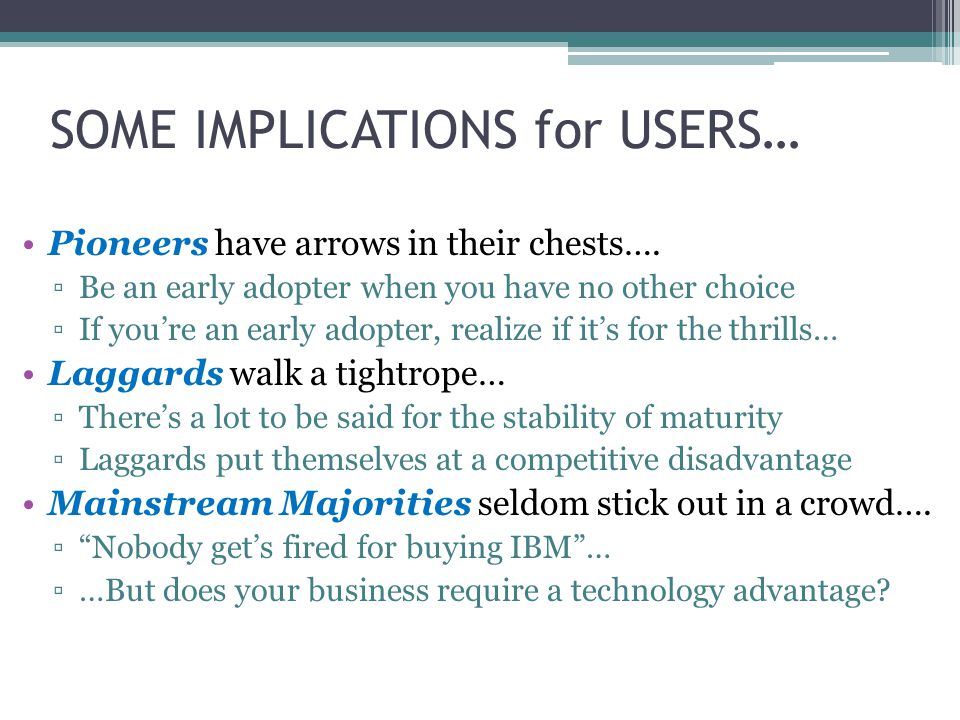 SOME IMPLICATIONS for USERS… Pioneers have arrows in their chests….