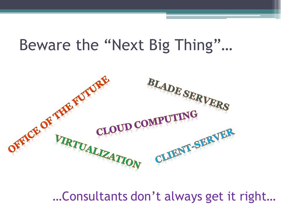 Beware the Next Big Thing… …Consultants dont always get it right…