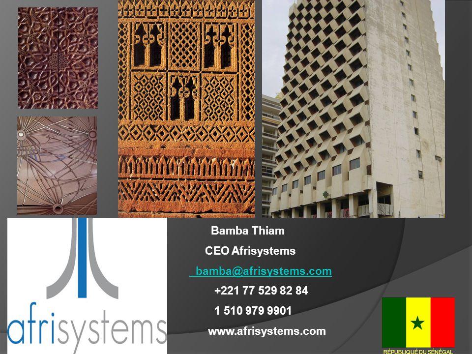 Bamba Thiam CEO Afrisystems bamba@afrisystems.com +221 77 529 82 84 1 510 979 9901 www.afrisystems.com RÉPUBLIQUÉ DU SÉNÉGAL