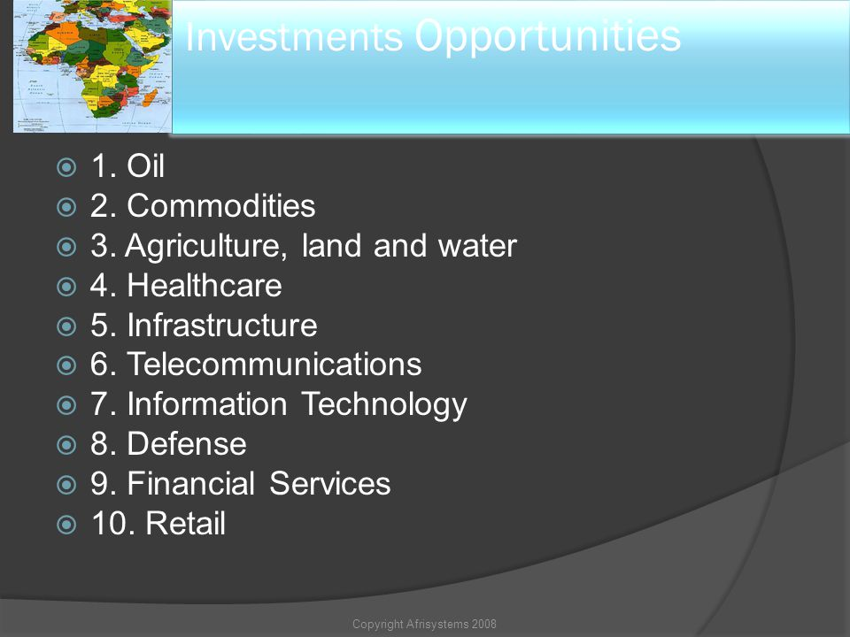 Africa 1. Oil 2. Commodities 3. Agriculture, land and water 4. Healthcare 5. Infrastructure 6. Telecommunications 7. Information Technology 8. Defense