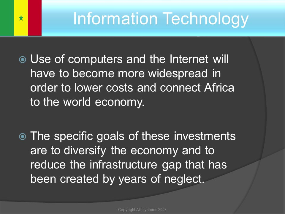 7. Information technology Use of computers and the Internet will have to become more widespread in order to lower costs and connect Africa to the worl