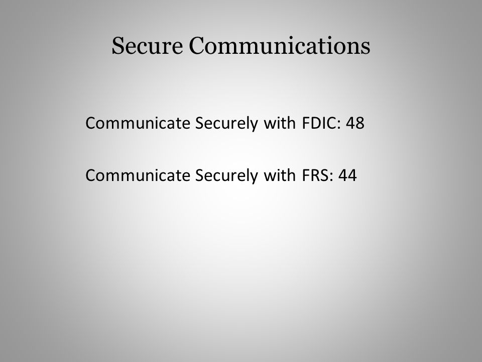 Secure Communications Communicate Securely with FDIC: 48 Communicate Securely with FRS: 44