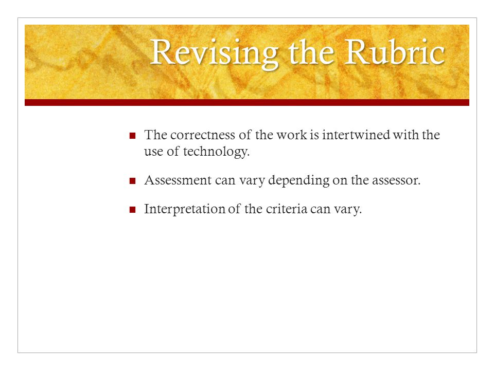 Revising the Rubric The correctness of the work is intertwined with the use of technology.