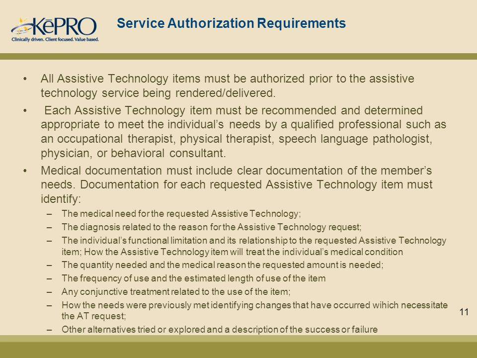 Service Authorization Requirements All Assistive Technology items must be authorized prior to the assistive technology service being rendered/delivered.