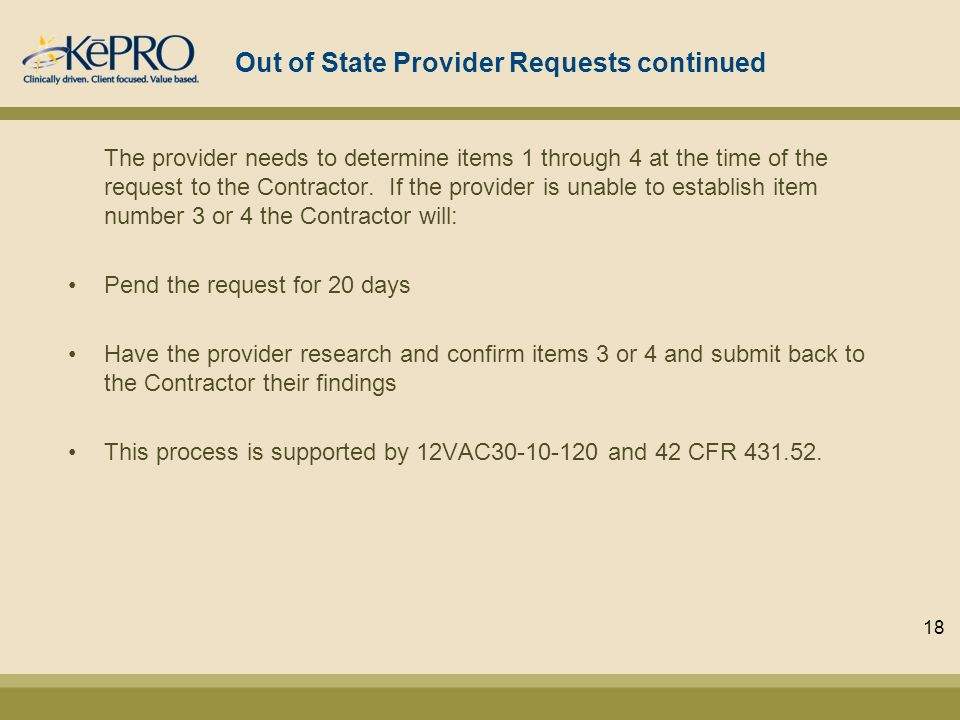 Out of State Provider Requests continued The provider needs to determine items 1 through 4 at the time of the request to the Contractor.