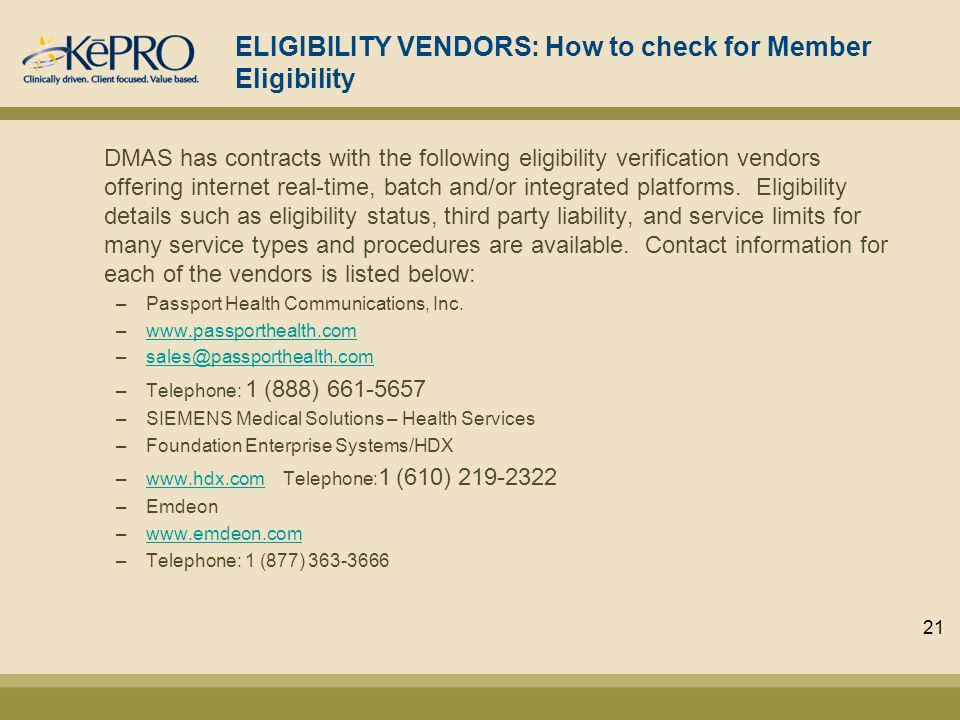ELIGIBILITY VENDORS: How to check for Member Eligibility DMAS has contracts with the following eligibility verification vendors offering internet real-time, batch and/or integrated platforms.