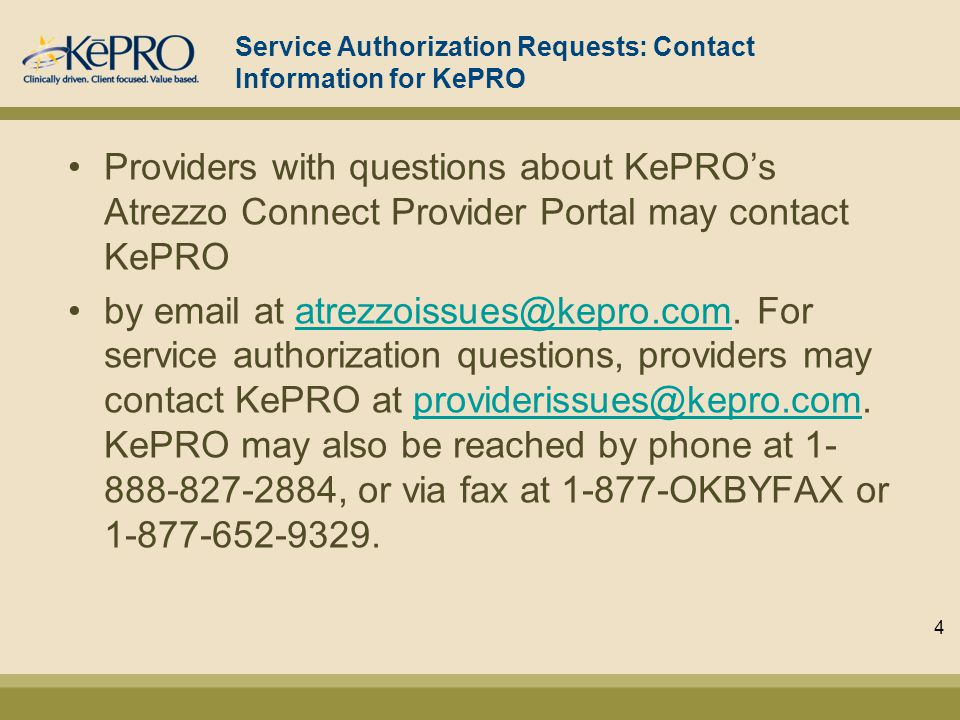 Service Authorization Requests: Contact Information for KePRO Providers with questions about KePROs Atrezzo Connect Provider Portal may contact KePRO by email at atrezzoissues@kepro.com.