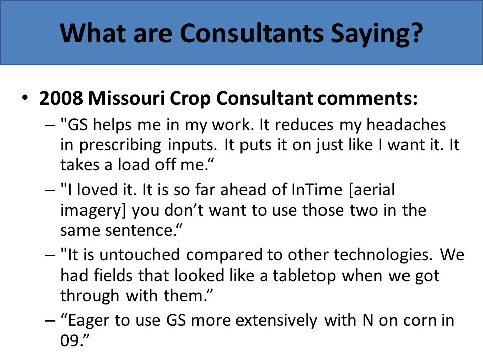 What are Consultants Saying? 2008 Missouri Crop Consultant comments: –