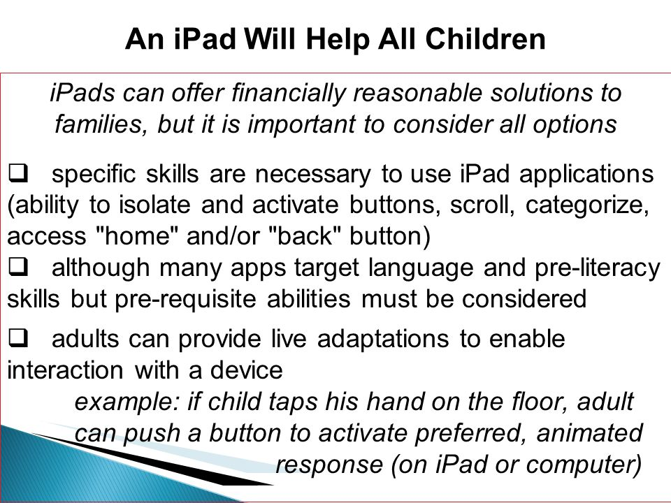 iPads can offer financially reasonable solutions to families, but it is important to consider all options specific skills are necessary to use iPad ap