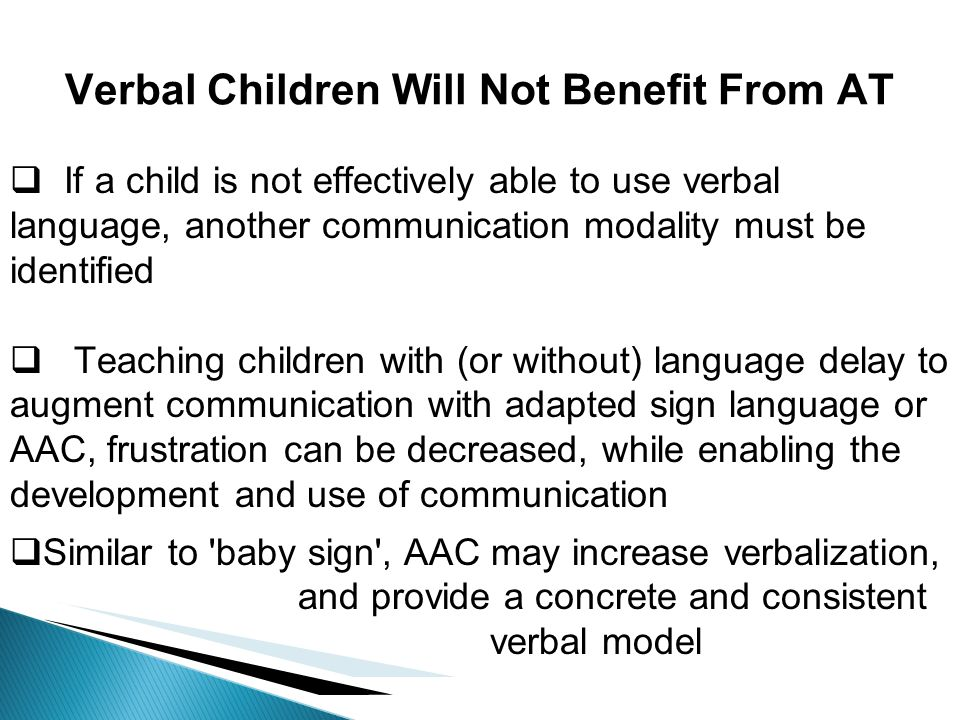 If a child is not effectively able to use verbal language, another communication modality must be identified Teaching children with (or without) langu