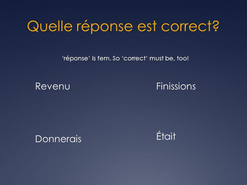 Quelle réponse est correct? Donnerais Était FinissionsRevenu réponse is fem. So correct must be, too!