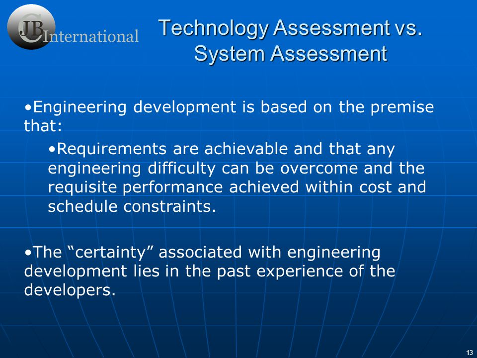 14 Technology development, however is based on the premise that: Requirements may not be achievable and that it is not known with any certainty whether or not they can be met within a given cost and schedule.