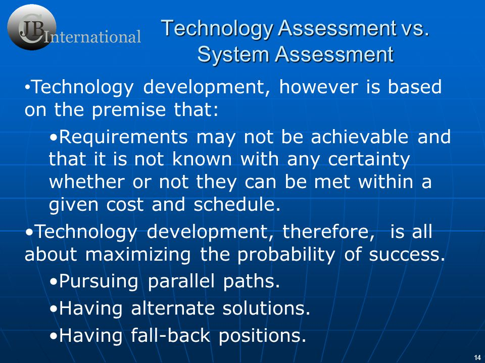 15 Comparing the engineering development process to the technology development process one can see that it is extremely important to know in what type of development one is engaged.