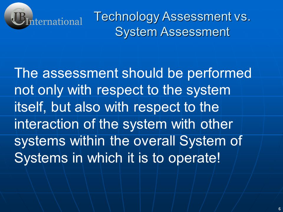 7 A system assessment must have technology assessment as a component if it is to be successful in identifying the risks associated with bringing the system to fruition.