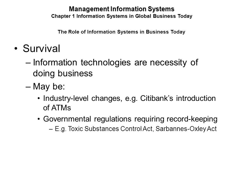 Survival –Information technologies are necessity of doing business –May be: Industry-level changes, e.g. Citibanks introduction of ATMs Governmental r
