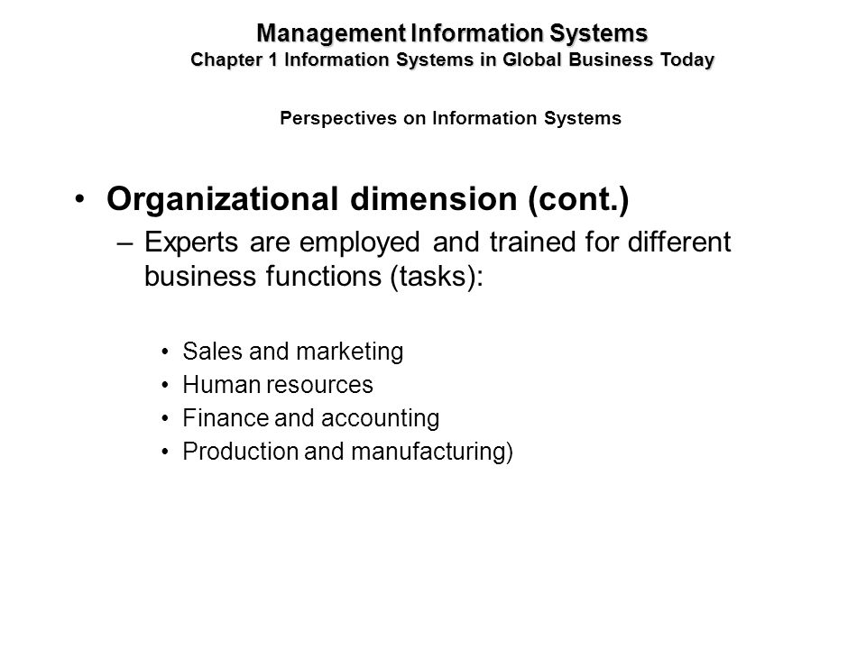 Organizational dimension (cont.) –Experts are employed and trained for different business functions (tasks): Sales and marketing Human resources Finan
