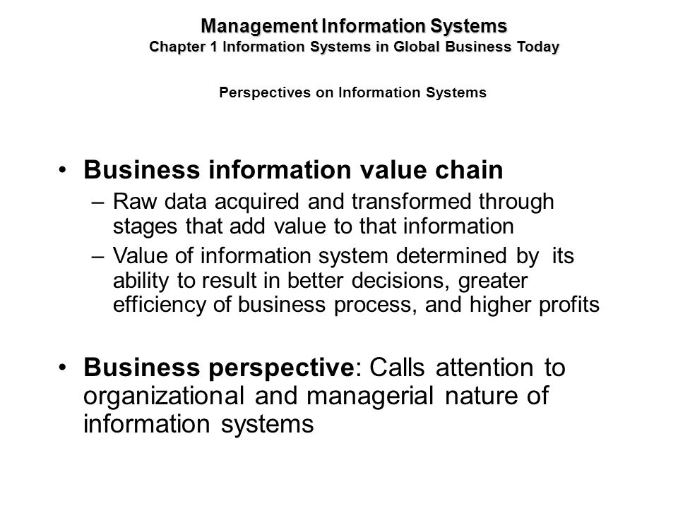 Business information value chain –Raw data acquired and transformed through stages that add value to that information –Value of information system det