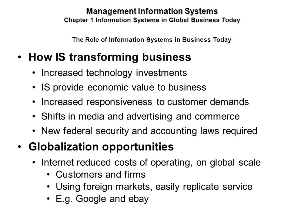The Role of Information Systems in Business Today How IS transforming business Increased technology investments IS provide economic value to business