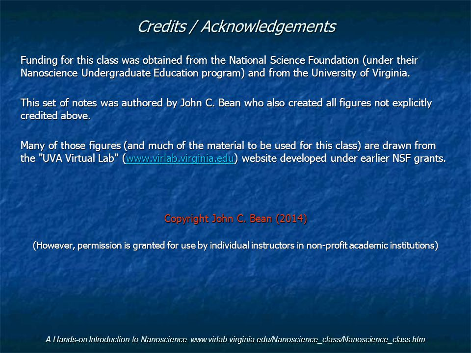 A Hands-on Introduction to Nanoscience: www.virlab.virginia.edu/Nanoscience_class/Nanoscience_class.htm Credits / Acknowledgements Funding for this cl
