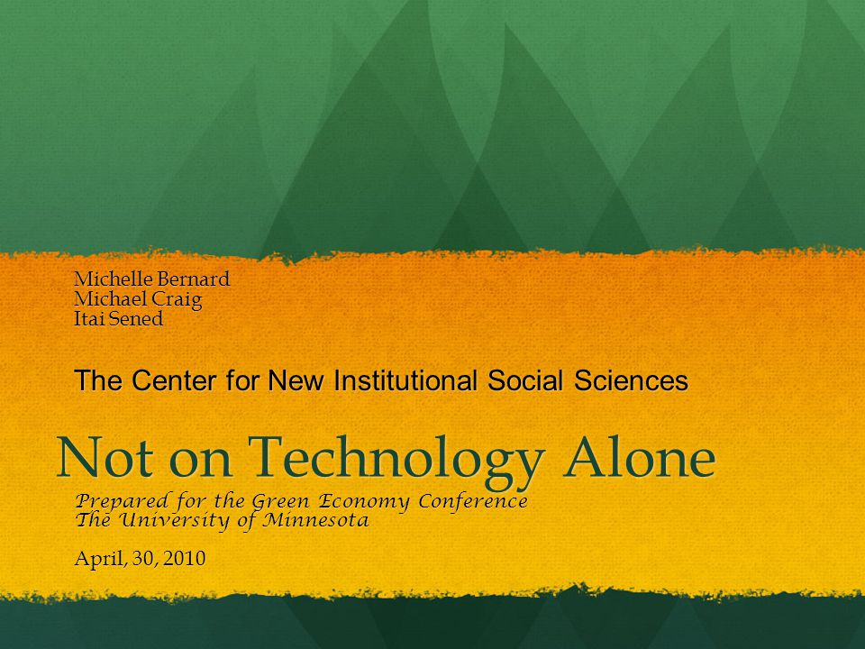 Not on Technology Alone Michelle Bernard Michael Craig Itai Sened The Center for New Institutional Social Sciences Prepared for the Green Economy Conf